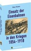 Einsatz der Eisenbahnen in den Kriegen 1854-1918