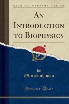 An Introduction to Biophysics (Classic Reprint)