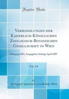 Verhandlungen der Kaiserlich-Königlichen Zoologisch-Botanischen Gesellschaft in Wien, Vol. 34
