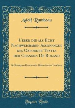 Ueber die als Echt Nachweisbaren Assonanzen des Oxforder Textes der Chanson De Roland