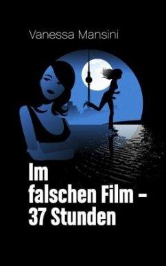 Im falschen Film - 37 Stunden - Mansini, Vanessa