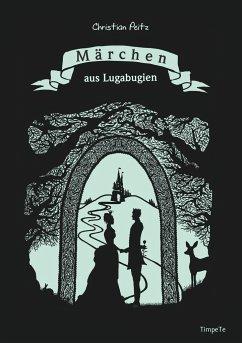 Märchen aus Lugabugien - Peitz, Christian