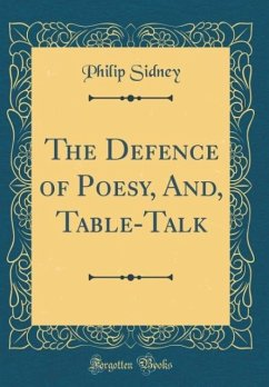 The Defence of Poesy, And, Table-Talk (Classic Reprint)