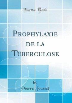 Prophylaxie de la Tuberculose (Classic Reprint)