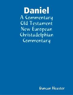 Daniel: A Commentary Old Testament New European Christadelphian Commentary (eBook, ePUB) - Heaster, Duncan