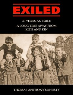 Exiled: 40 Years an Exile, a Long Time Away from Kith and Kin (eBook, ePUB) - McNulty, Thomas Anthony