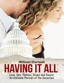 Having It All: Love, Sex, Politics, Drugs and Desire: An Intimate Portrait of the Seventies (eBook, ePUB)