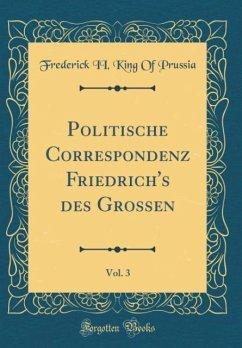 Politische Correspondenz Friedrich's des Grossen, Vol. 3 (Classic Reprint)