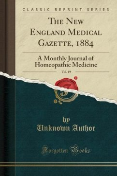 The New England Medical Gazette, 1884, Vol. 19: A Monthly Journal of Homeopathic Medicine (Classic Reprint)