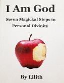 I Am God - Seven Magickal Steps to Personal Divinity (eBook, ePUB)