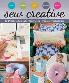 Sew Creative: 13 Projects to Make Your Own - Tons of Techniques