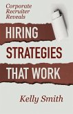 Corporate Recruiter Reveals: Hiring Strategies That Work