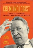 The Kremlinologist: Llewellyn E Thompson, America's Man in Cold War Moscow