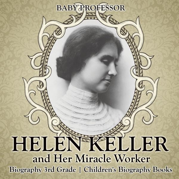 Helen Keller And Her Miracle Worker Biography 3rd Grade Childrens