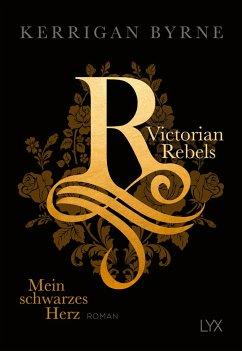 Mein schwarzes Herz / Victorian Rebels Bd.1 - Byrne, Kerrigan