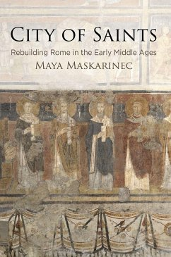 City of Saints: Rebuilding Rome in the Early Middle Ages - Maskarinec, Maya