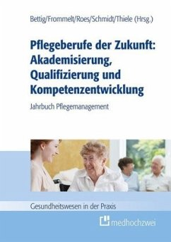 Pflegeberufe der Zukunft: Akademisierung, Qualifizierung und Kompetenzentwicklung