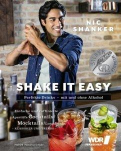 Shake it easy - Perfekte Drinks mit und ohne Alkohol - Shanker, Nic; Tanas, Anja