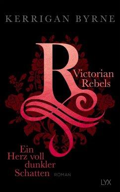 Ein Herz voll dunkler Schatten / Victorian Rebels Bd.2 - Byrne, Kerrigan