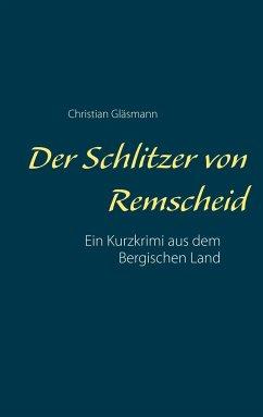Der Schlitzer von Remscheid - Gläsmann, Christian