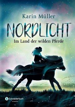 Im Land der wilden Pferde / Nordlicht Bd.1 - Müller, Karin