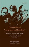 Friendships of 'Largeness and Freedom': Andrews, Tagore, and Gandhi: An Epistolary Account, 1912-1940