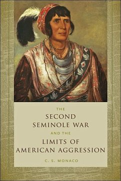 The Second Seminole War and the Limits of American Aggression - Monaco, C. S. (Courtesy Professor of History, University of Florida)