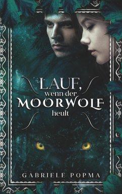 Lauf, wenn der Moorwolf heult - Popma, Gabriele