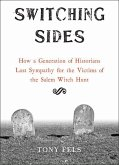 Switching Sides: How a Generation of Historians Lost Sympathy for the Victims of the Salem Witch Hunt