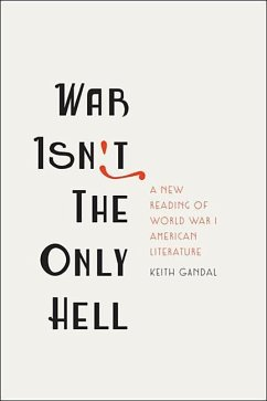 War Isn't the Only Hell: A New Reading of World War I American Literature - Gandal, Keith (The City College of New York)