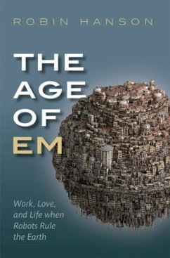 The Age of Em - Hanson, Robin (Associate Professor of Economics, Associate Professor