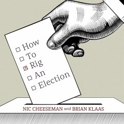 How to Rig an Election - Cheeseman, Nic; Klaas, Brian
