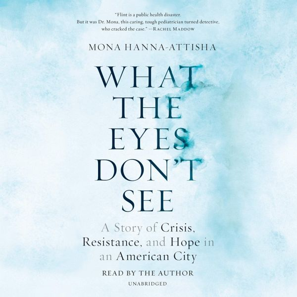 what the eyes dont see a story of crisis resistance and hope in an american city