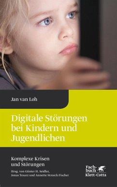 Digitale Störungen bei Kindern und Jugendlichen - Loh, Jan van