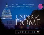 Under the Dome: The View from the Center of American Democracy with Capitol Hill's Source for News