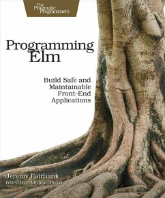 Programming ELM: Build Safe, Sane, and Maintainable Front-End Applications - Fairbank, Jeremy