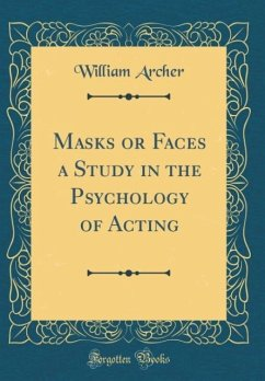 Masks or Faces a Study in the Psychology of Acting (Classic Reprint)