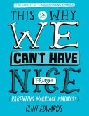 This Is Why We Can't Have Nice Things: (Parenting. Marriage. Madness) (eBook, ePUB)