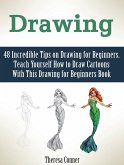Drawing: 48 Incredible Tips on Drawing for Beginners. Teach Yourself How to Draw Cartoons With This Drawing for Beginners Book (eBook, ePUB)