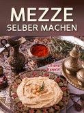 Libanesische Küche: MEZZE SCHNELL UND EINFACH SELBER MACHEN! Authentische libanesische Küche (libanesische Vorspeisen) ganz einfach erklärt (eBook, ePUB)