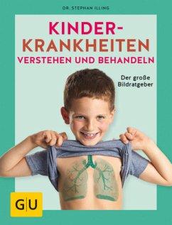 Kinderkrankheiten verstehen und behandeln - Illing, Stephan