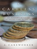 A Careless Business: An Insider's Account of Social Care In the UK (eBook, ePUB)