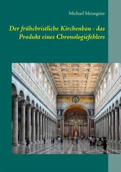 Der frühchristliche Kirchenbau - das Produkt eines Chronologiefehlers (eBook, ePUB)