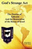 God's Strange Act: The Destiny of Ephraim And the Restoration of the House of Israel (eBook, ePUB)