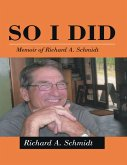 So I Did: Memoir of Richard A. Schmidt (eBook, ePUB)