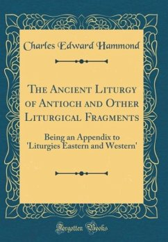 The Ancient Liturgy of Antioch and Other Liturgical Fragments