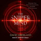 The Sniper Mind: Eliminate Fear, Deal with Uncertainty, and Make Better Decisions
