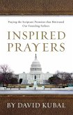 Inspired Prayers: Praying the Scriptures That Motivated Our Founding Fathers