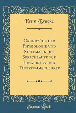 Grundzüge der Physiologie und Systematik der Sprachlaute für Linguisten und Taubstummenlehrer (Classic Reprint)