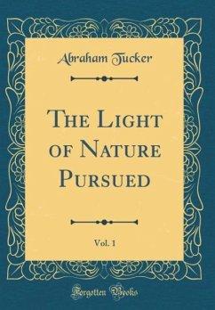The Light of Nature Pursued, Vol. 1 (Classic Reprint)
